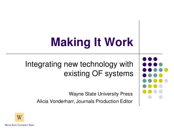Making It WorkIntegrating new technology with            existing OF systems                 Wayne State University Press ...