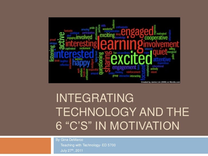 """Integrating technology and the 6 """"C's"""" in Motivation<br />By Gina DeMarco<br />     Teaching with Technology- ED 5700 <br ..."""