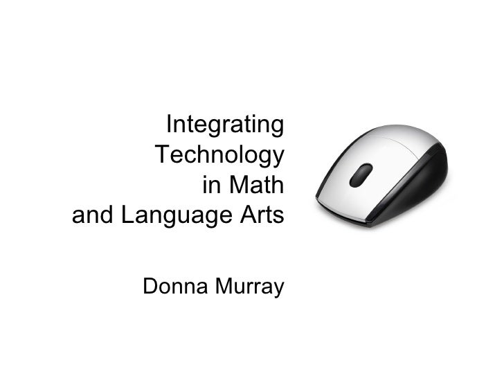 Integrating Technology in Math and Language Arts Donna Murray