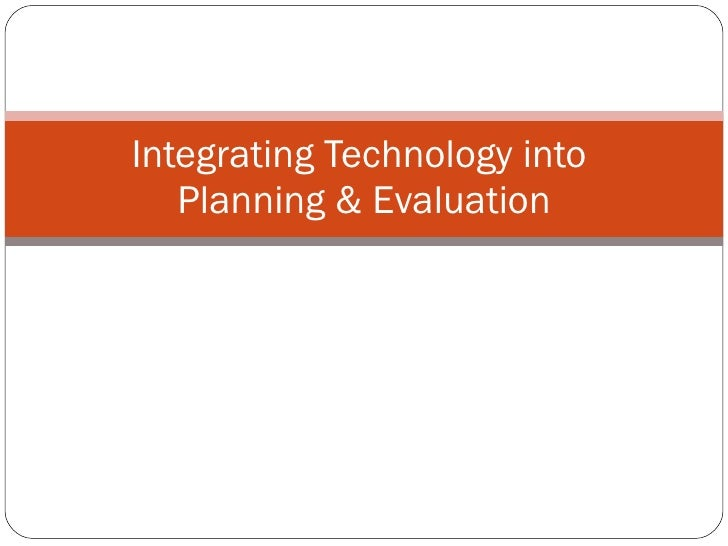 Integrating Technology into  Planning & Evaluation