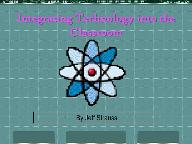 Integrating Technology into the Classroom<br />