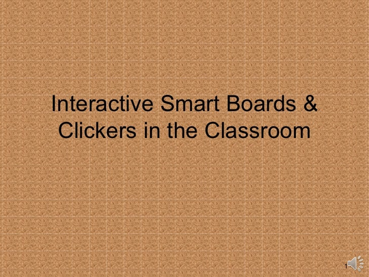 Interactive Smart Boards & Clickers in the Classroom                             1