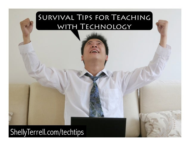 ShellyTerrell.com/techtips Survival Tips for Teaching with Technology