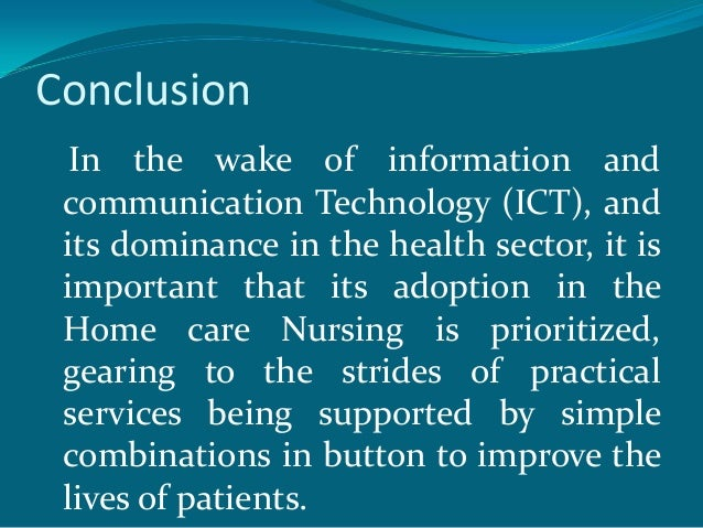 Conclusion  In the wake of information and communication Technology (ICT), and its dominance in the health sector, it is i...
