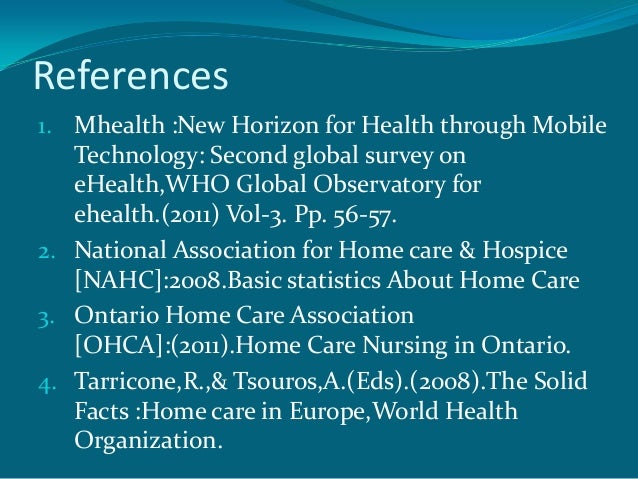 References1. Mhealth :New Horizon for Health through Mobile   Technology: Second global survey on   eHealth,WHO Global Obs...