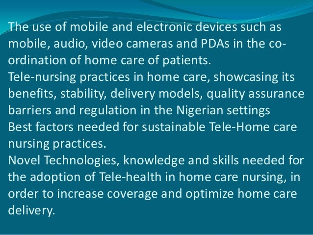 The use of mobile and electronic devices such asmobile, audio, video cameras and PDAs in the co-ordination of home care of...
