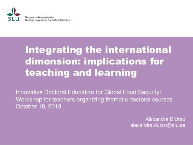 Integrating the international dimension: implications for teaching and learning Innovative Doctoral Education for Global F...