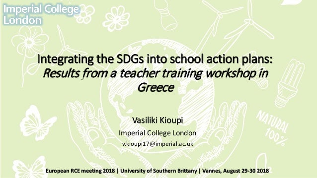 Integrating the SDGs into school action plans: Results from a teacher training workshop in Greece Vasiliki Kioupi Imperial...