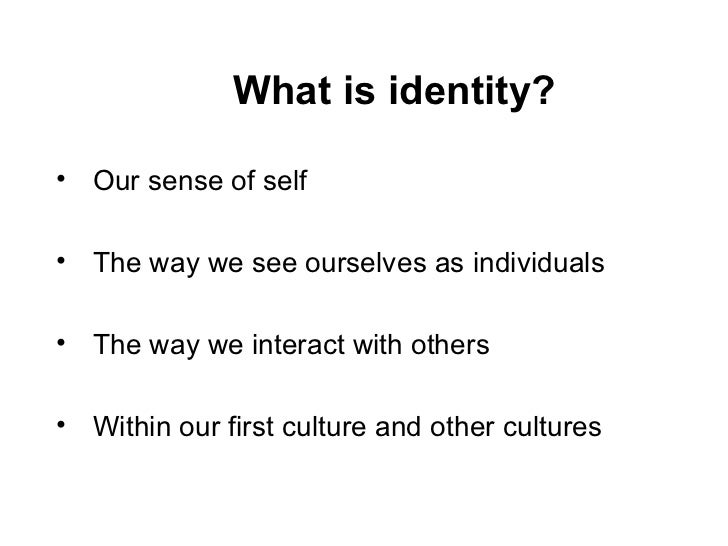 essay on our culture our identity How identity theft affect the culture of our society essay find out to her dismay that she has been victimized by identity fraud and theft instances and.