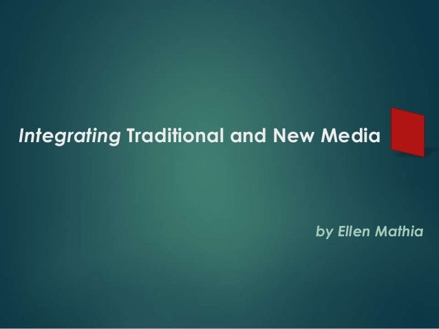 Integrating Traditional and New Media                              by Ellen Mathia