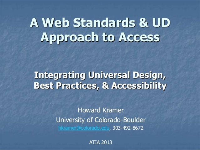A Web Standards & UD  Approach to AccessIntegrating Universal Design,Best Practices, & Accessibility            Howard Kra...