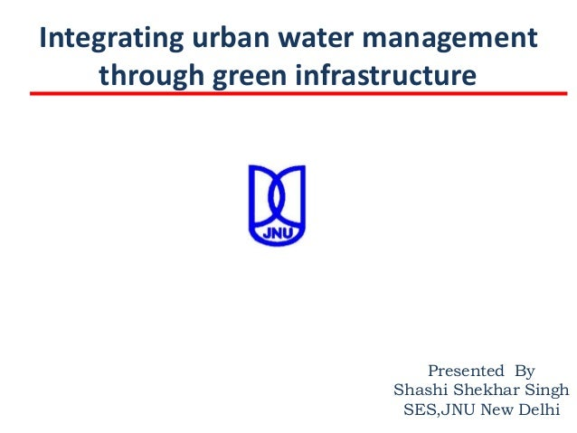Integrating urban water management     through green infrastructure                           Presented By                ...