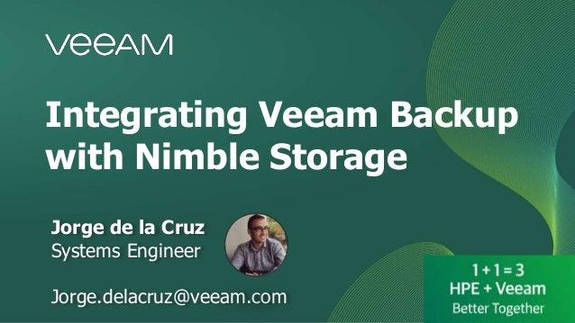 Integrating Veeam Backup with Nimble Storage Jorge de la Cruz Systems Engineer Jorge.delacruz@veeam.com
