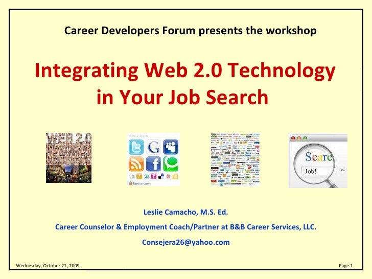 Integrating Web 2.0 Technology in Your Job Search  Leslie Camacho, M.S. Ed. Career Counselor & Employment Coach/Partner at...
