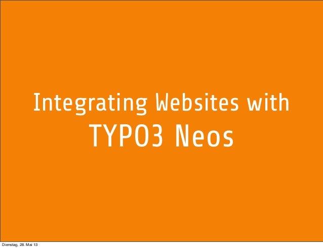Integrating Websites withTYPO3 NeosDienstag, 28. Mai 13
