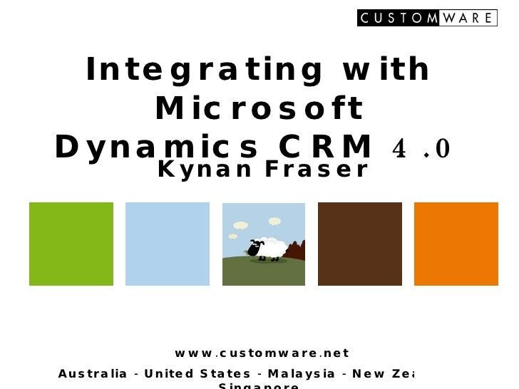 Integrating with Microsoft Dynamics CRM 4.0 Kynan Fraser