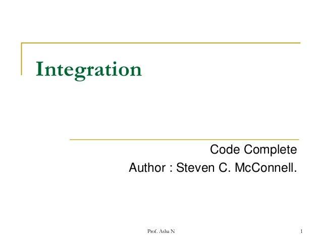 Integration  Code Complete Author : Steven C. McConnell.  Prof. Asha N  1