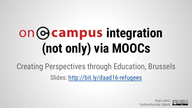 integration (not only) via MOOCs Creating Perspectives through Education, Brussels Slides: http://bit.ly/daad16-refugees A...