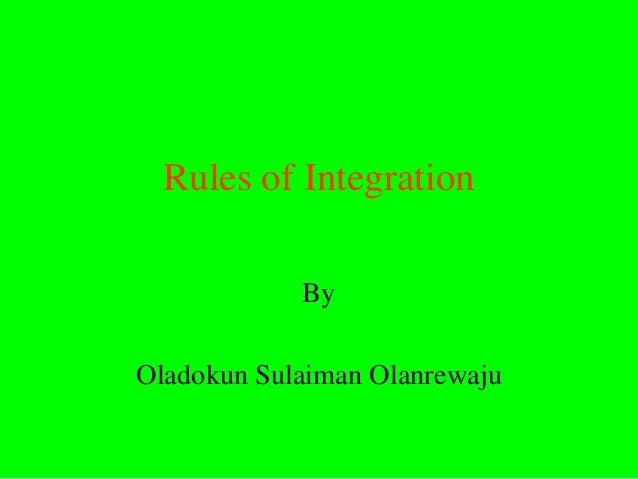 Rules of Integration            ByOladokun Sulaiman Olanrewaju