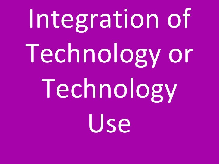 Integration of Technology or Technology Use