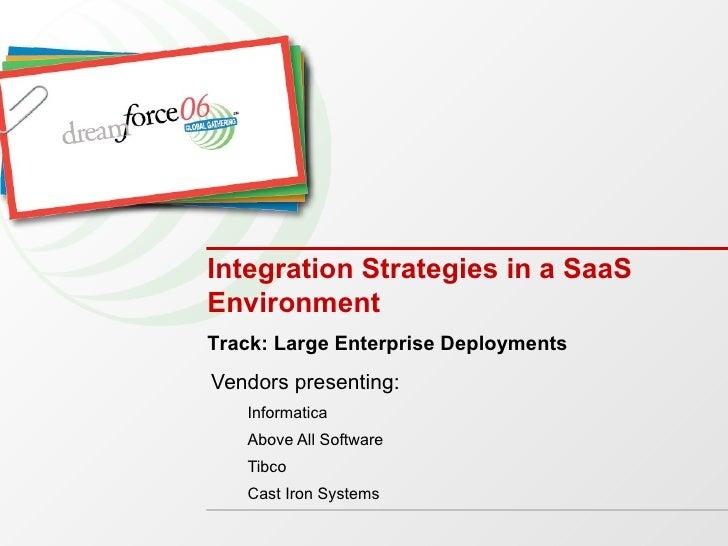 Integration Strategies in a SaaS Environment  <ul><li>Vendors presenting: </li></ul><ul><ul><li>Informatica </li></ul></ul...