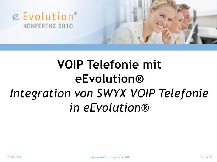 VOIP Telefonie mit              eEvolution®  Integration von SWYX VOIP Telefonie             in eEvolution®07.01.2010     ...