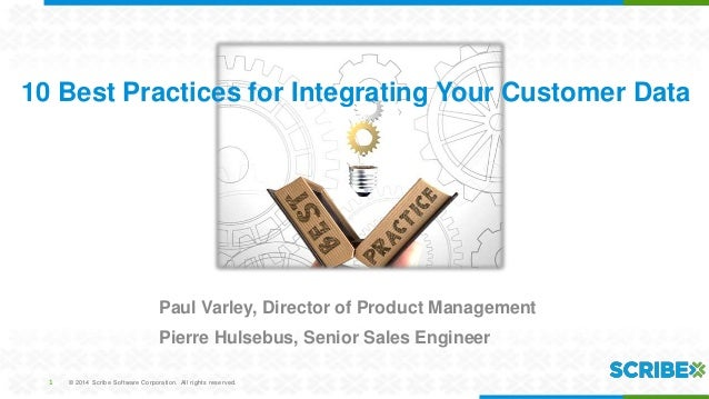 10 Best Practices for Integrating Your Customer Data  Paul Varley, Director of Product Management Pierre Hulsebus, Senior ...