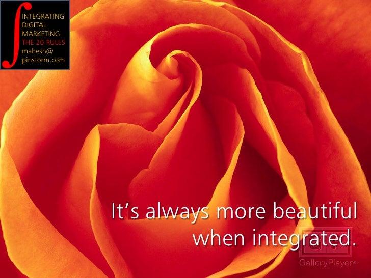 ∫ INTEGRATING DIGITAL MARKETING: THE 20 RULES mahesh@ pinstorm.com                    It's always more beautiful          ...