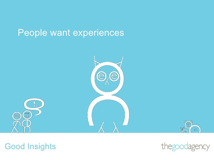 People want experiences Good Insights