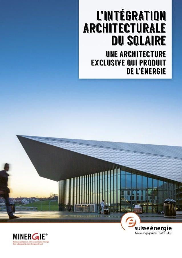 L'intégration architecturale du solaire Une architecture exclusive qui produit de l'énergie