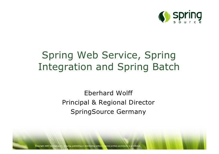 Spring Web Service, Spring   Integration and Spring Batch                                   Eberhard Wolff                ...