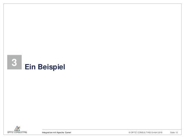 © OPITZ CONSULTING GmbH 2010 Seite 12Integration mit Apache Camel3 Ein Beispiel