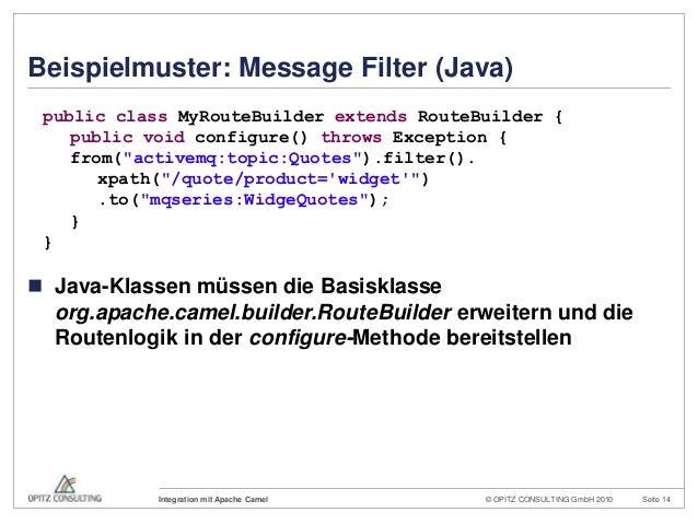 © OPITZ CONSULTING GmbH 2010 Seite 14Integration mit Apache CamelBeispielmuster: Message Filter (Java) Java-Klassen müsse...