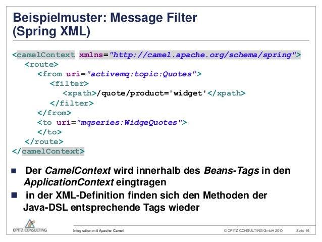 © OPITZ CONSULTING GmbH 2010 Seite 16Integration mit Apache CamelBeispielmuster: Message Filter(Spring XML) Der CamelCont...