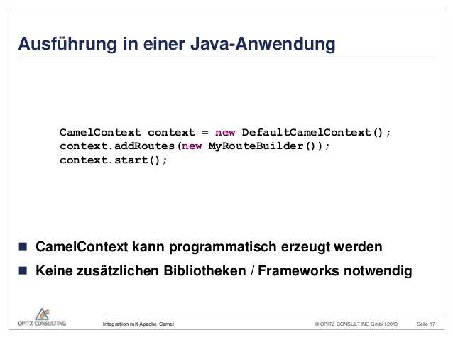 © OPITZ CONSULTING GmbH 2010 Seite 17Integration mit Apache CamelAusführung in einer Java-Anwendung CamelContext kann pro...