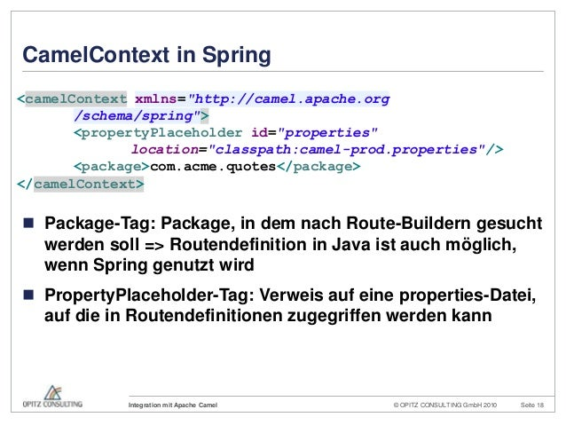 © OPITZ CONSULTING GmbH 2010 Seite 18Integration mit Apache CamelCamelContext in Spring Package-Tag: Package, in dem nach...
