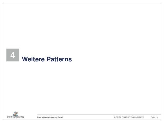 © OPITZ CONSULTING GmbH 2010 Seite 19Integration mit Apache Camel4 Weitere Patterns