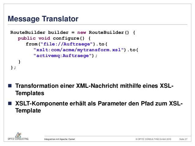 © OPITZ CONSULTING GmbH 2010 Seite 27Integration mit Apache CamelMessage Translator Transformation einer XML-Nachricht mi...