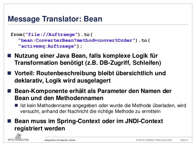 © OPITZ CONSULTING GmbH 2010 Seite 31Integration mit Apache CamelMessage Translator: Bean Nutzung einer Java Bean, falls ...