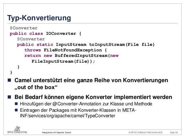 © OPITZ CONSULTING GmbH 2010 Seite 33Integration mit Apache CamelTyp-Konvertierung Camel unterstützt eine ganze Reihe von...