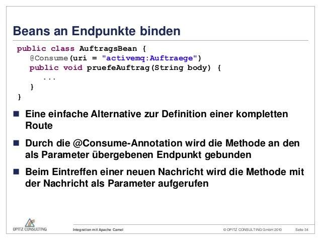 © OPITZ CONSULTING GmbH 2010 Seite 34Integration mit Apache CamelBeans an Endpunkte binden Eine einfache Alternative zur ...