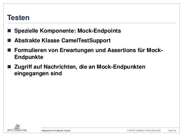 © OPITZ CONSULTING GmbH 2010 Seite 36Integration mit Apache CamelTesten Spezielle Komponente: Mock-Endpoints Abstrakte K...