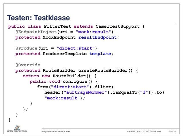 © OPITZ CONSULTING GmbH 2010 Seite 37Integration mit Apache CamelTesten: Testklassepublic class FilterTest extends CamelTe...