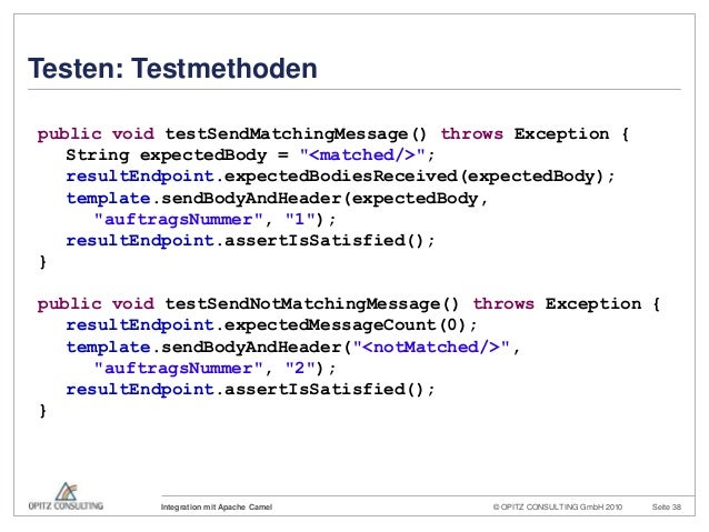 © OPITZ CONSULTING GmbH 2010 Seite 38Integration mit Apache CamelTesten: Testmethodenpublic void testSendMatchingMessage()...