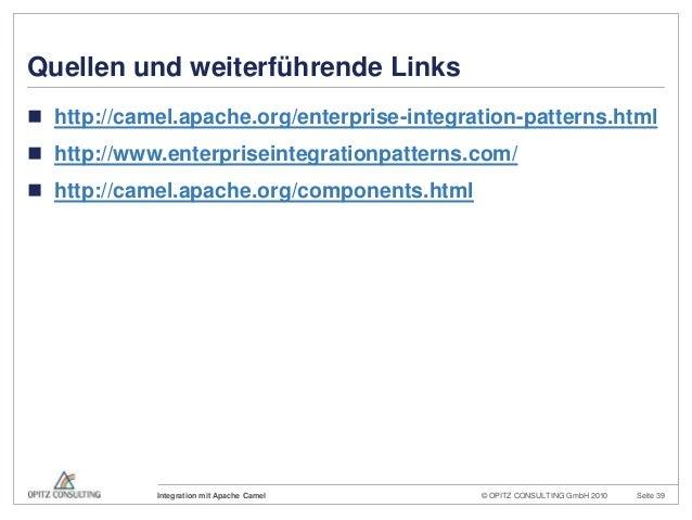 © OPITZ CONSULTING GmbH 2010 Seite 39Integration mit Apache CamelQuellen und weiterführende Links http://camel.apache.org...