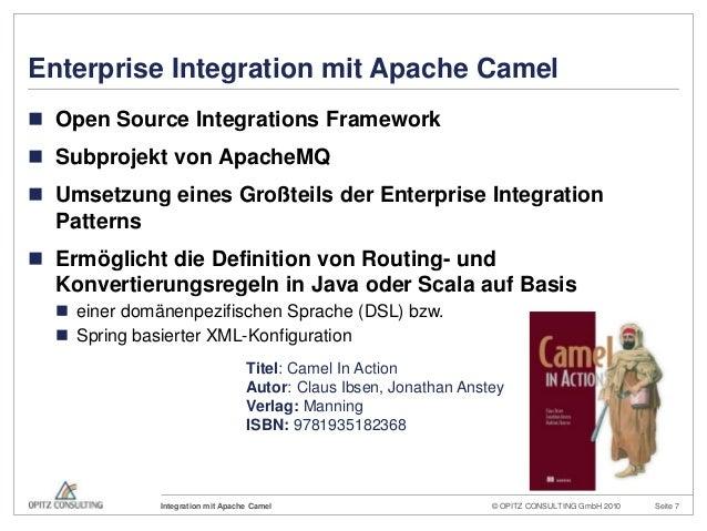 © OPITZ CONSULTING GmbH 2010 Seite 7Integration mit Apache CamelEnterprise Integration mit Apache Camel Open Source Integ...