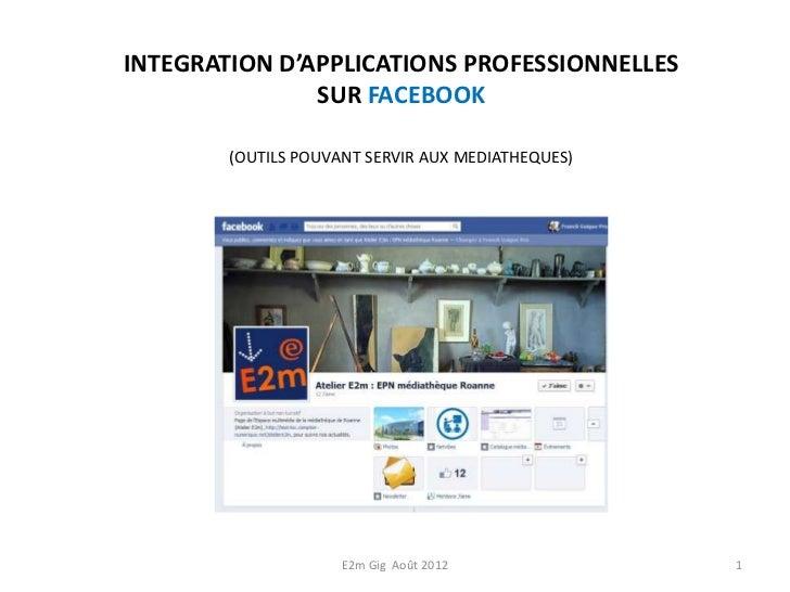 INTEGRATION D'APPLICATIONS PROFESSIONNELLES               SUR FACEBOOK        (OUTILS POUVANT SERVIR AUX MEDIATHEQUES)    ...
