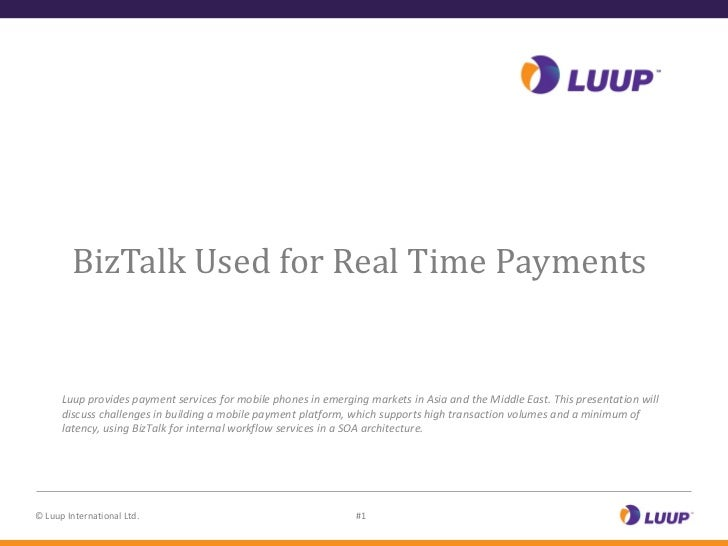 Introducing Luup        BizTalk Used for Real Time Payments      Luup provides payment services for mobile phones in emerg...