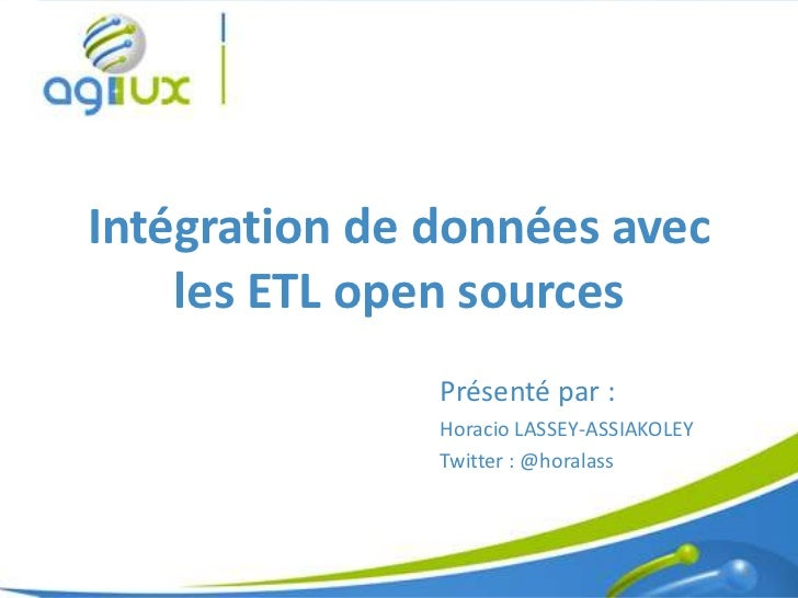 Intégration de données avec    les ETL open sources               Présenté par :               Horacio LASSEY-ASSIAKOLEY  ...