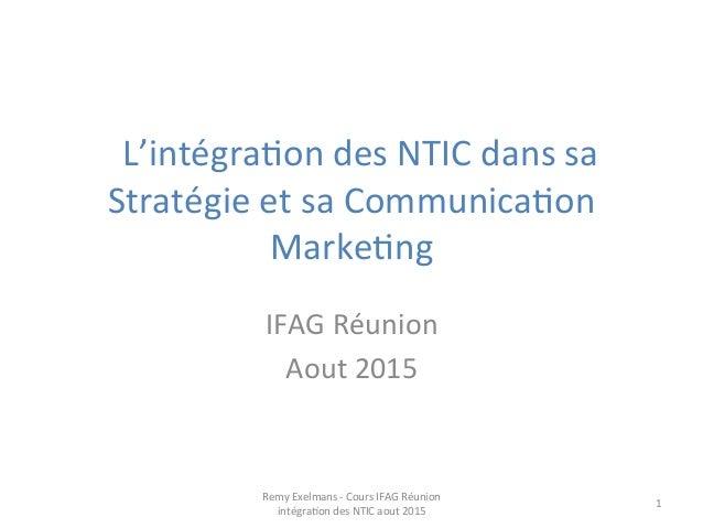 L'intégra+on  des  NTIC  dans  sa   Stratégie  et  sa  Communica+on   Marke+ng      IFAG  Réu...